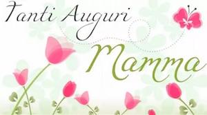 auguri festa della mamma foto video youtube whatsApp festa della mamma giorno esatto data 10 maggio 2015